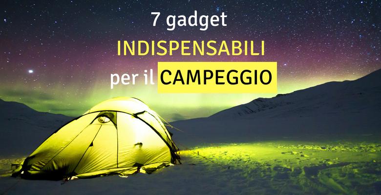 7 gadget indispensabiliper il campeggio